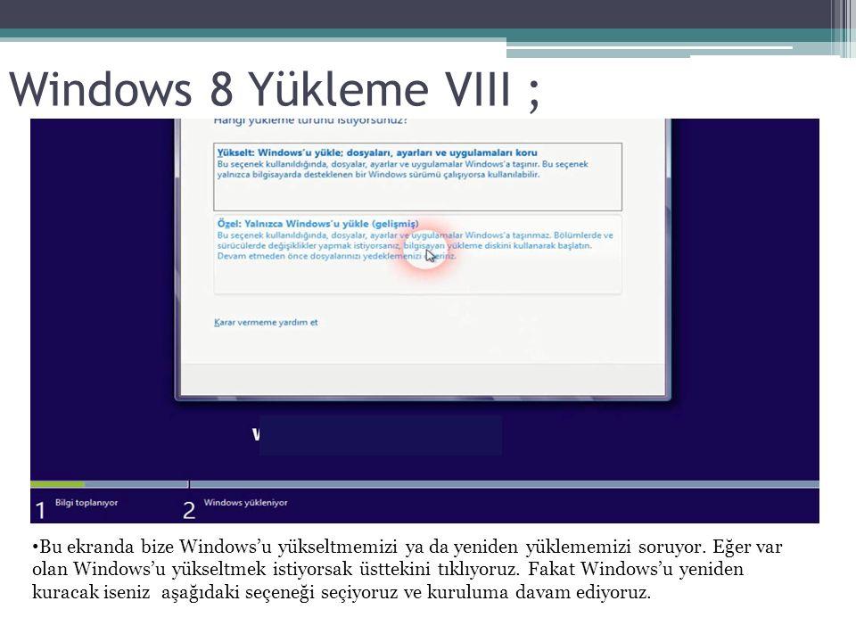 Windows 8 Yükleme VIII ; Bu ekranda bize Windows'u yükseltmemizi ya da yeniden yüklememizi soruyor. Eğer var olan Windows'u yükseltmek istiyorsak üstt