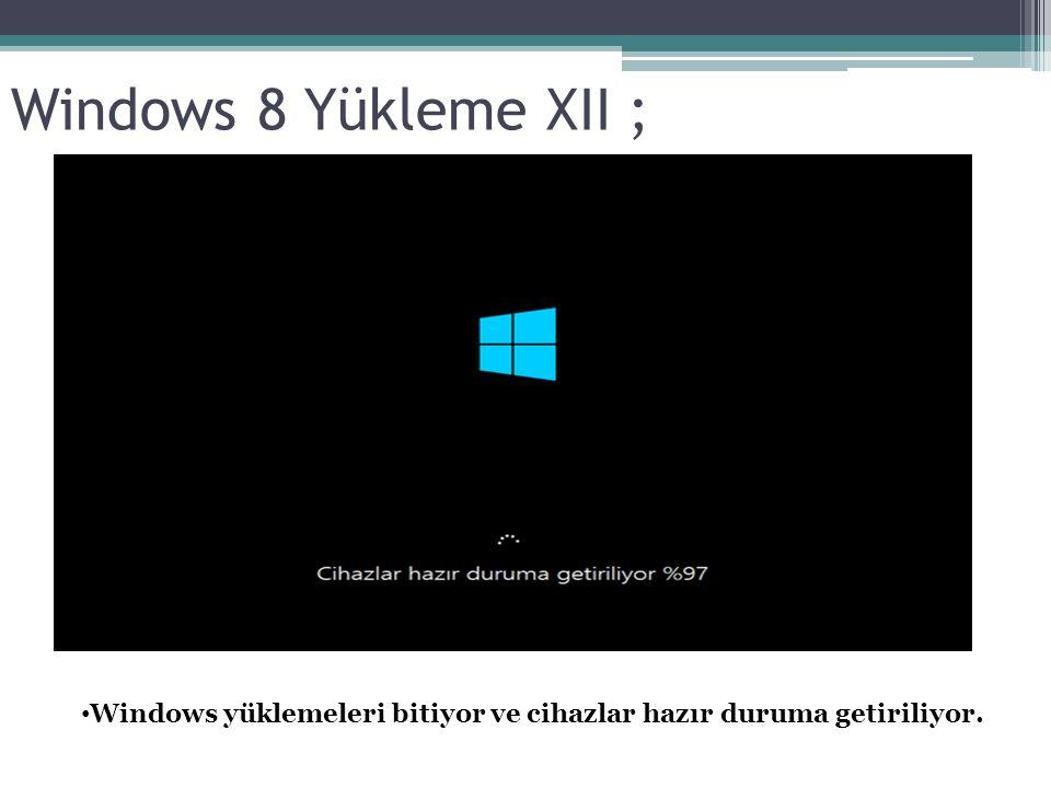 Windows 8 Yükleme XII ; Windows yüklemeleri bitiyor ve cihazlar hazır duruma getiriliyor.
