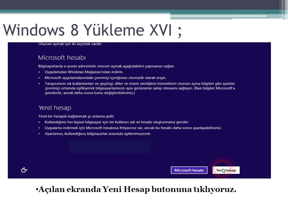 Windows 8 Yükleme XVI ; Açılan ekranda Yeni Hesap butonuna tıklıyoruz.