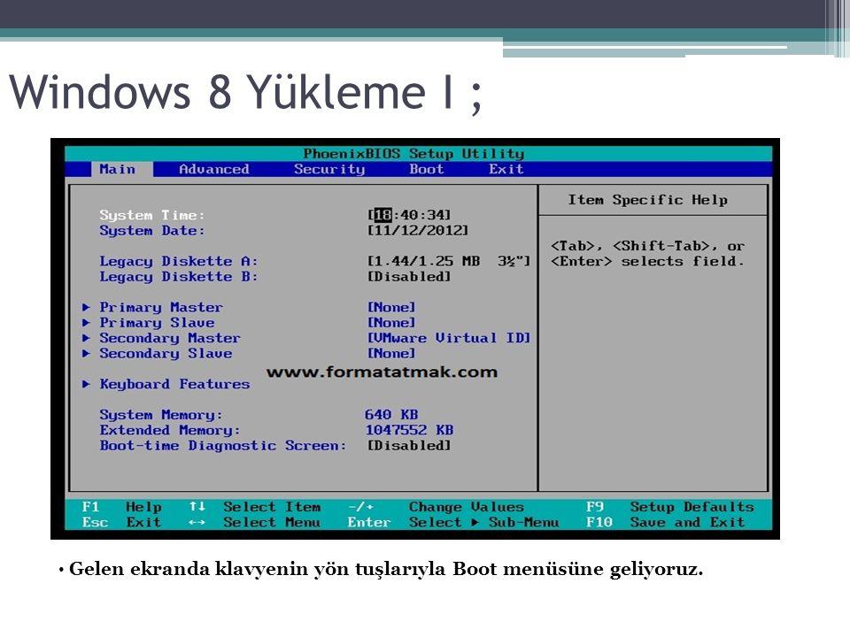 Windows 8 Yükleme I ; Gelen ekranda klavyenin yön tuşlarıyla Boot menüsüne geliyoruz.