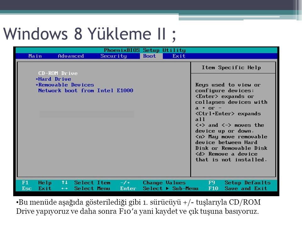 Windows 8 Yükleme II ; Bu menüde aşağıda gösterilediği gibi 1.