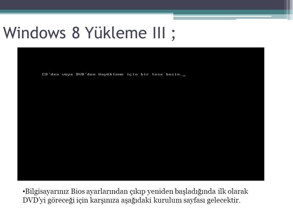 Windows 8 Yükleme III ; Bilgisayarınız Bios ayarlarından çıkıp yeniden başladığında ilk olarak DVD'yi göreceği için karşınıza aşağıdaki kurulum sayfas