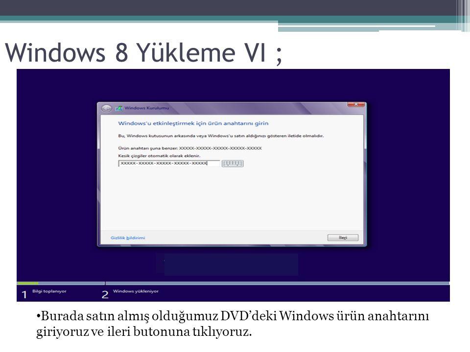 Windows 8 Yükleme VI ; Burada satın almış olduğumuz DVD'deki Windows ürün anahtarını giriyoruz ve ileri butonuna tıklıyoruz.
