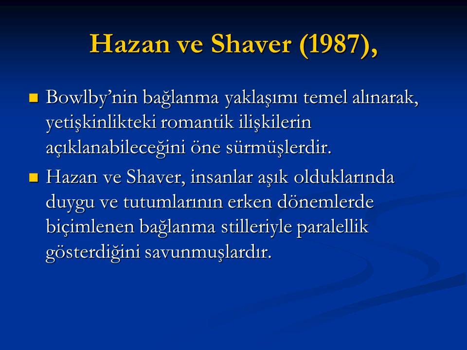 Hazan ve Shaver (1987), Bowlby'nin bağlanma yaklaşımı temel alınarak, yetişkinlikteki romantik ilişkilerin açıklanabileceğini öne sürmüşlerdir. Bowlby