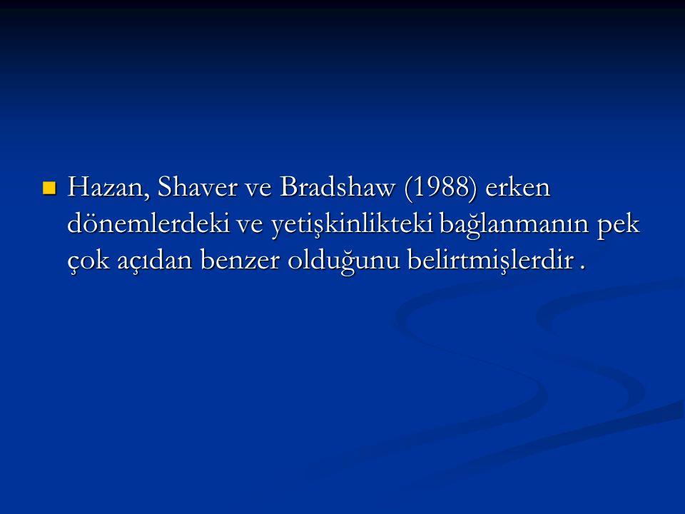 Hazan, Shaver ve Bradshaw (1988) erken dönemlerdeki ve yetişkinlikteki bağlanmanın pek çok açıdan benzer olduğunu belirtmişlerdir. Hazan, Shaver ve Br