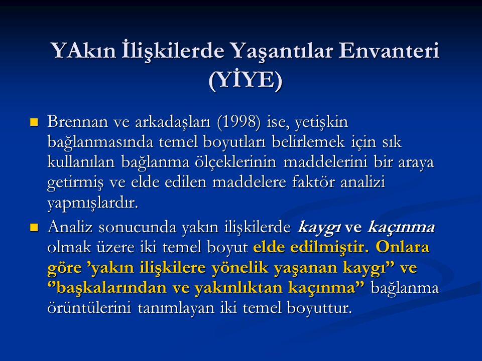 YAkın İlişkilerde Yaşantılar Envanteri (YİYE) Brennan ve arkadaşları (1998) ise, yetişkin bağlanmasında temel boyutları belirlemek için sık kullanılan