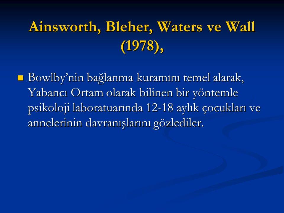 Ainsworth, Bleher, Waters ve Wall (1978), Bowlby'nin bağlanma kuramını temel alarak, Yabancı Ortam olarak bilinen bir yöntemle psikoloji laboratuarınd