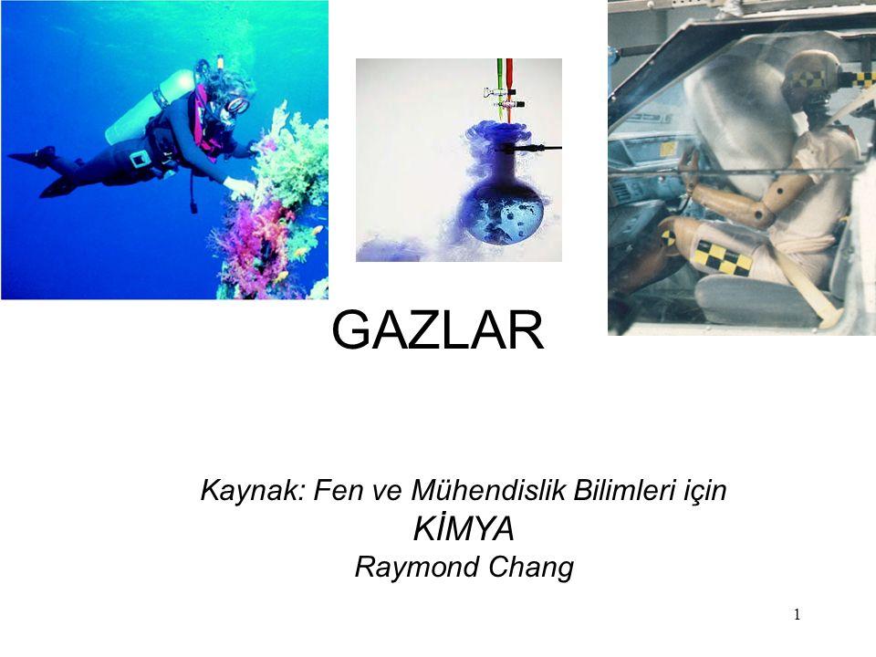 1 GAZLAR Kaynak: Fen ve Mühendislik Bilimleri için KİMYA Raymond Chang