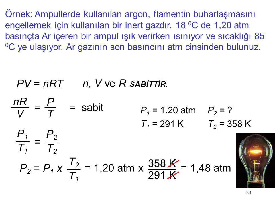 24 Örnek: Ampullerde kullanılan argon, flamentin buharlaşmasını engellemek için kullanılan bir inert gazdır.