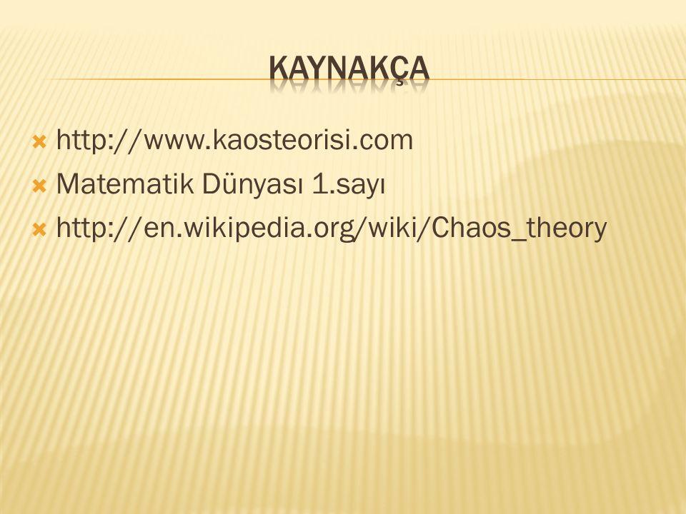  http://www.kaosteorisi.com  Matematik Dünyası 1.sayı  http://en.wikipedia.org/wiki/Chaos_theory