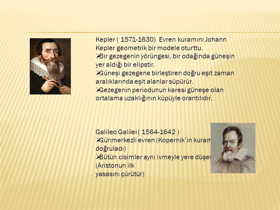 Kepler ( 1571-1630) Evren kuramını Johann Kepler geometrik bir modele oturttu.  Bir gezegenin yörüngesi, bir odağında güneşin yer aldığı bir elipstir