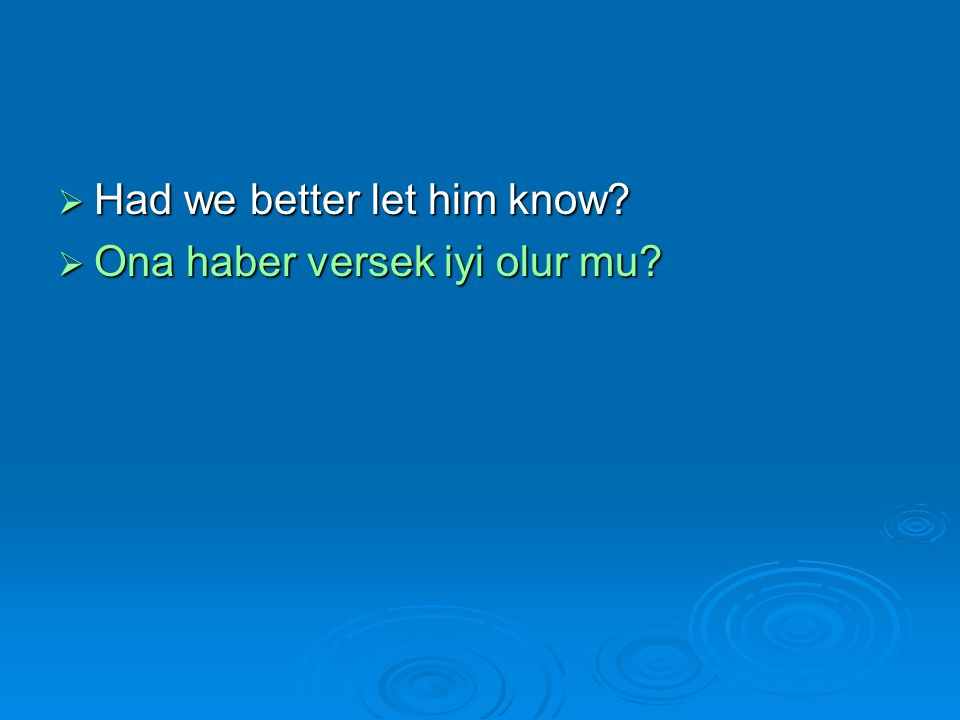  Had we better let him know  Ona haber versek iyi olur mu