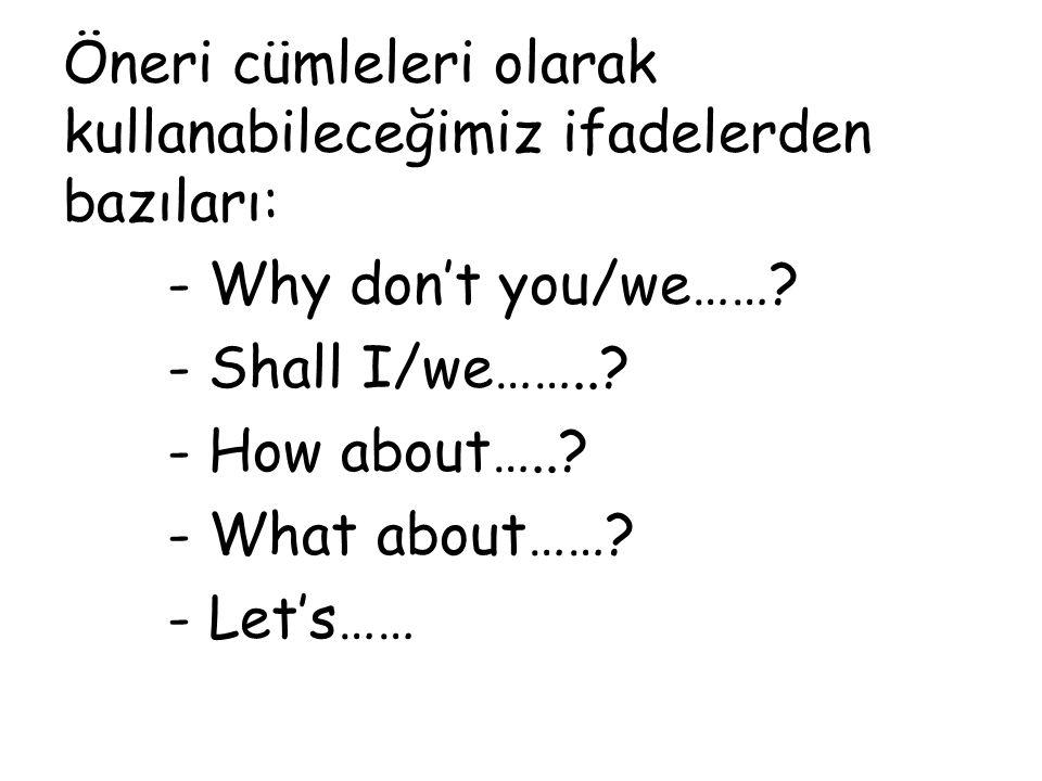 Öneri cümleleri olarak kullanabileceğimiz ifadelerden bazıları: - Why don't you/we…….