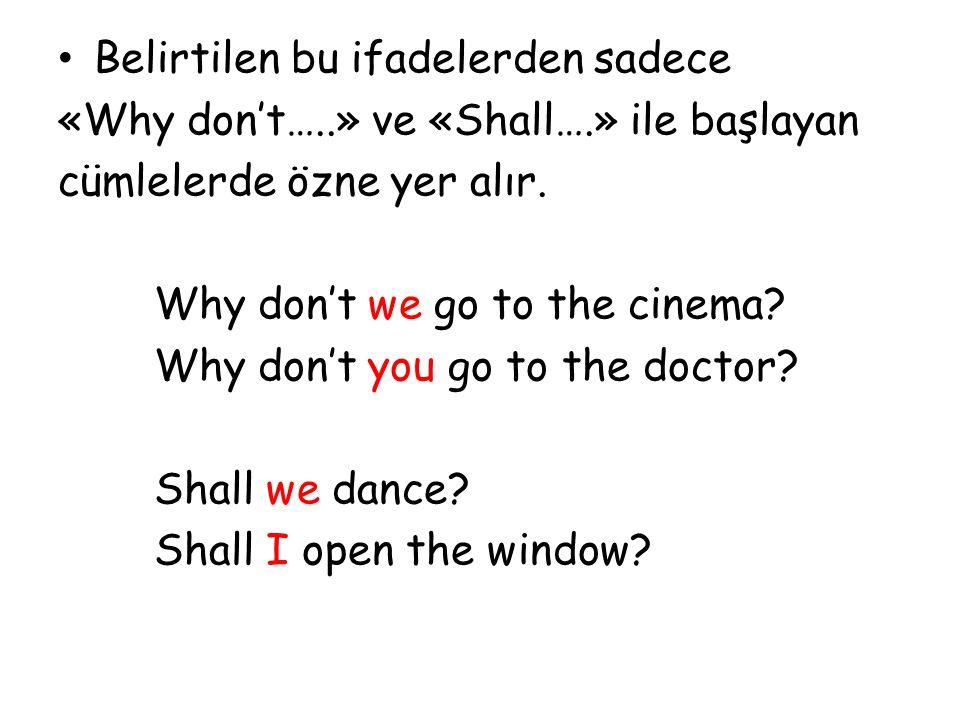 Belirtilen bu ifadelerden sadece «Why don't…..» ve «Shall….» ile başlayan cümlelerde özne yer alır.