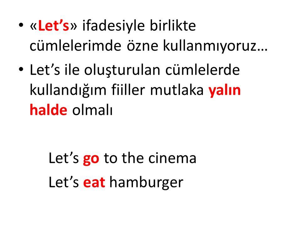 «Let's» ifadesiyle birlikte cümlelerimde özne kullanmıyoruz… Let's ile oluşturulan cümlelerde kullandığım fiiller mutlaka yalın halde olmalı Let's go to the cinema Let's eat hamburger