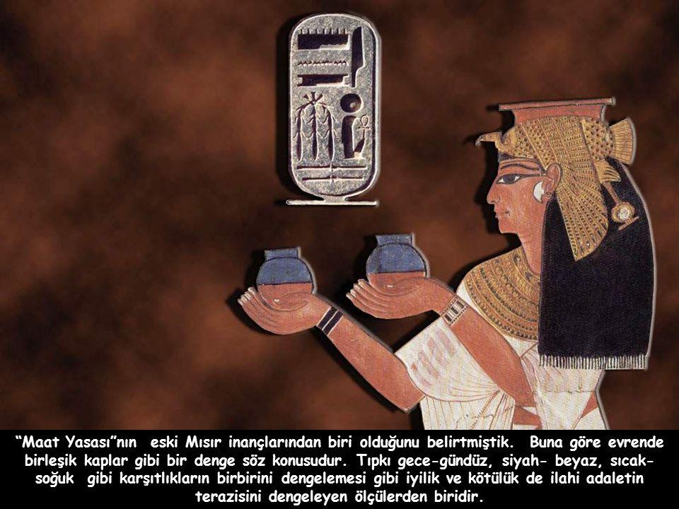 Maat Yasası nın eski Mısır inançlarından biri olduğunu belirtmiştik.