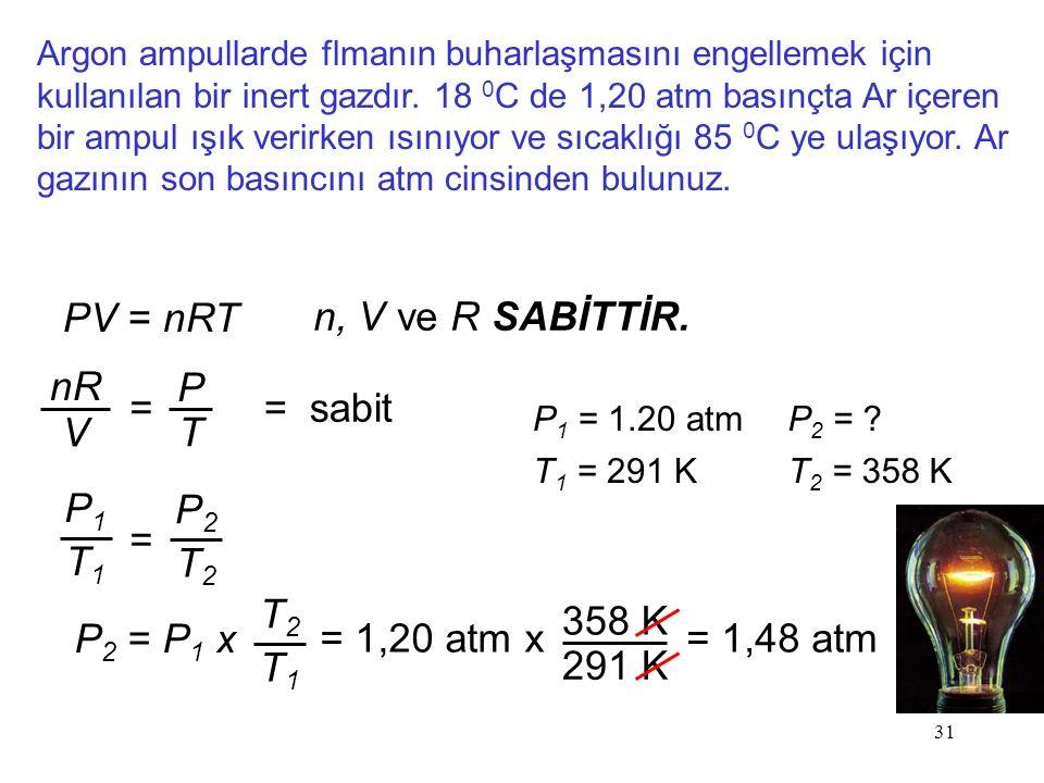 31 Argon ampullarde flmanın buharlaşmasını engellemek için kullanılan bir inert gazdır. 18 0 C de 1,20 atm basınçta Ar içeren bir ampul ışık verirken