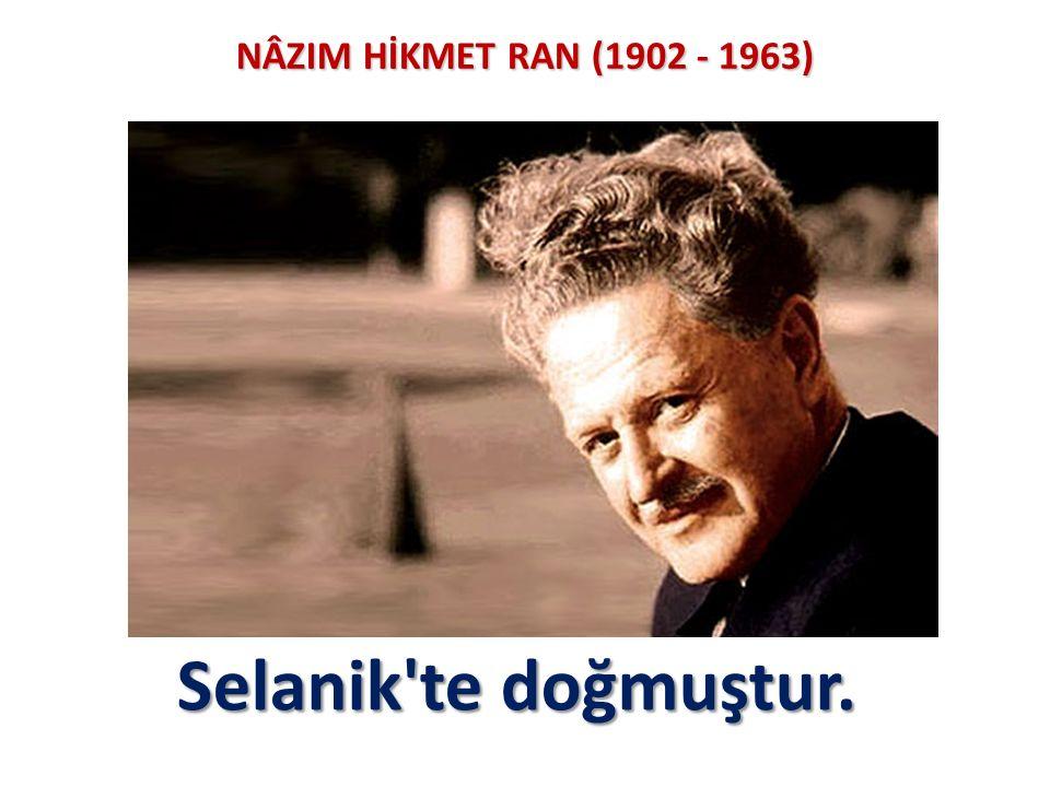 NÂZIM HİKMET RAN (1902 - 1963) Selanik te doğmuştur.