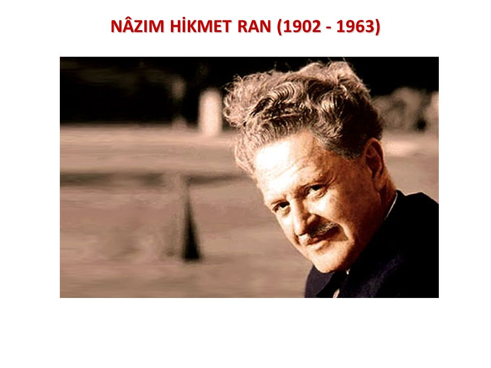 NÂZIM HİKMET RAN (1902 - 1963)