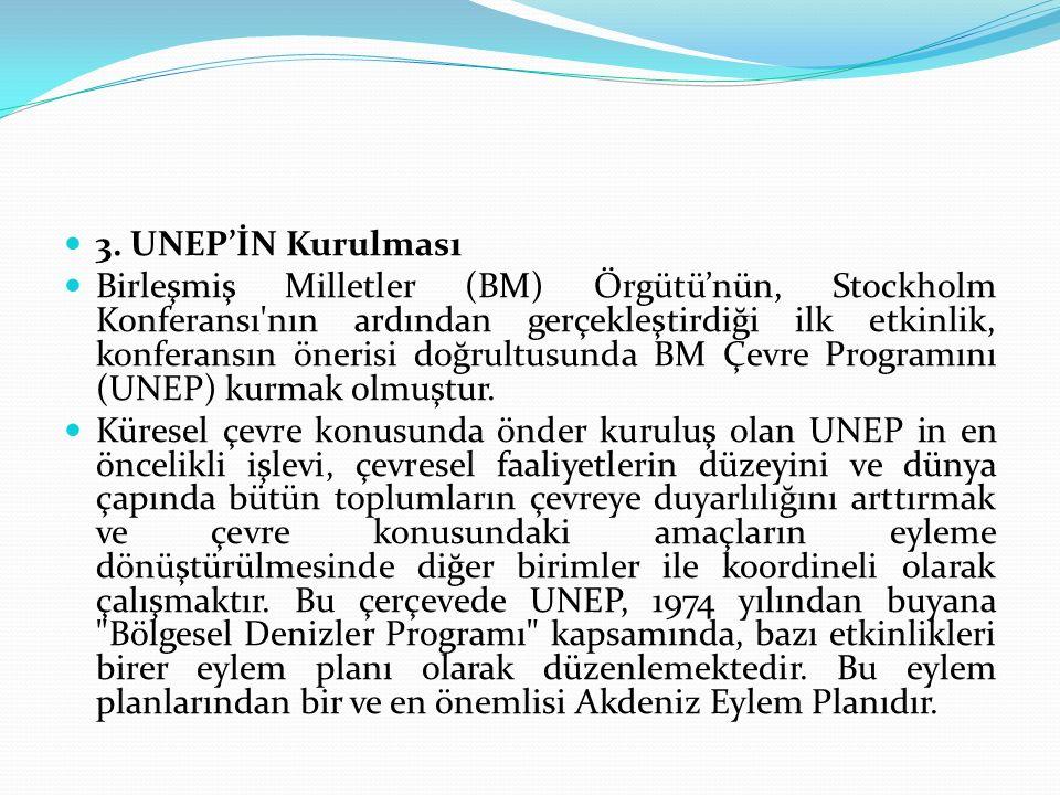 3. UNEP'İN Kurulması Birleşmiş Milletler (BM) Örgütü'nün, Stockholm Konferansı'nın ardından gerçekleştirdiği ilk etkinlik, konferansın önerisi doğrult