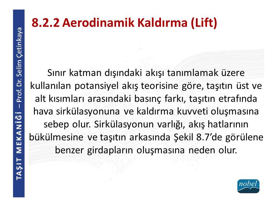 8.2.2 Aerodinamik Kaldırma (Lift) Sınır katman dışındaki akışı tanımlamak üzere kullanılan potansiyel akış teorisine göre, taşıtın üst ve alt kısımlar