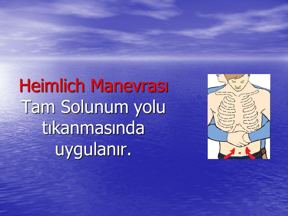 Heimlich Manevrası Tam Solunum yolu tıkanmasında uygulanır.