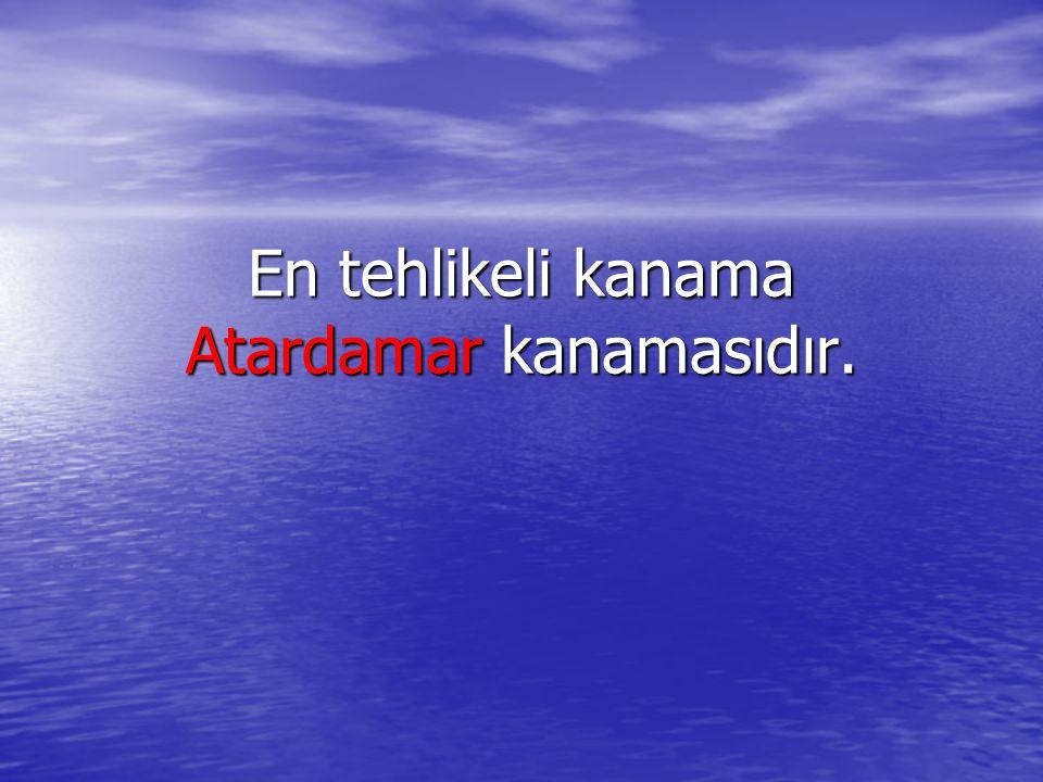 En tehlikeli kanama Atardamar kanamasıdır.