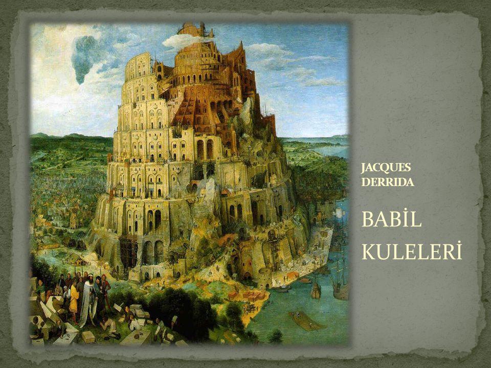 Derrida, Des Tours de Babel adlı metninde, Babil söylencesinin felsefenin, mimarlığın ve dilin ayrılmaz bir şekilde içiçe geçtiği önemli bir figür olarak belirtmiştir.