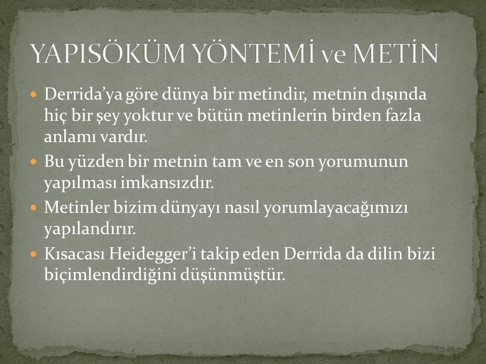Derrida'ya göre dünya bir metindir, metnin dışında hiç bir şey yoktur ve bütün metinlerin birden fazla anlamı vardır.