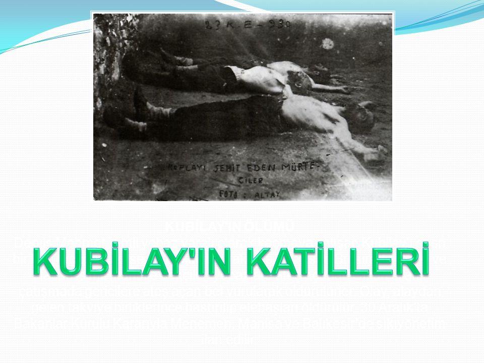 KUBİLAY IN ÖLÜMÜ Derviş Mehmet isimli yobaz yaralı olarak kaçmaya çalışan Kubilay'ı ensn bir bağ bıçağı ile keserek başını bayrak direğine asar.