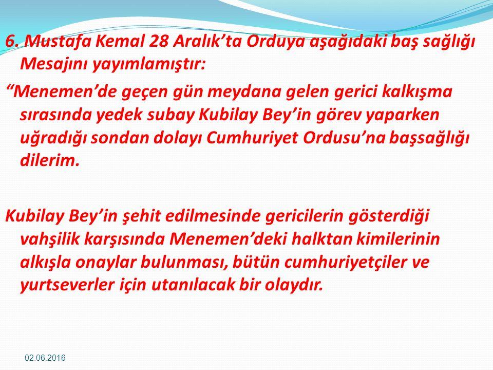 """6. Mustafa Kemal 28 Aralık'ta Orduya aşağıdaki baş sağlığı Mesajını yayımlamıştır: """"Menemen'de geçen gün meydana gelen gerici kalkışma sırasında yedek"""