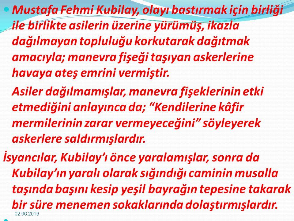 Mustafa Fehmi Kubilay, olayı bastırmak için birliği ile birlikte asilerin üzerine yürümüş, ikazla dağılmayan topluluğu korkutarak dağıtmak amacıyla; manevra fişeği taşıyan askerlerine havaya ateş emrini vermiştir.