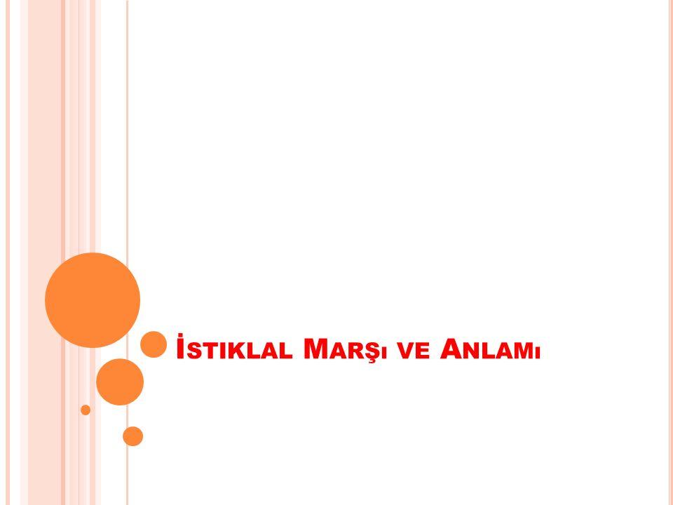İ STIKLAL M ARŞı VE A NLAMı