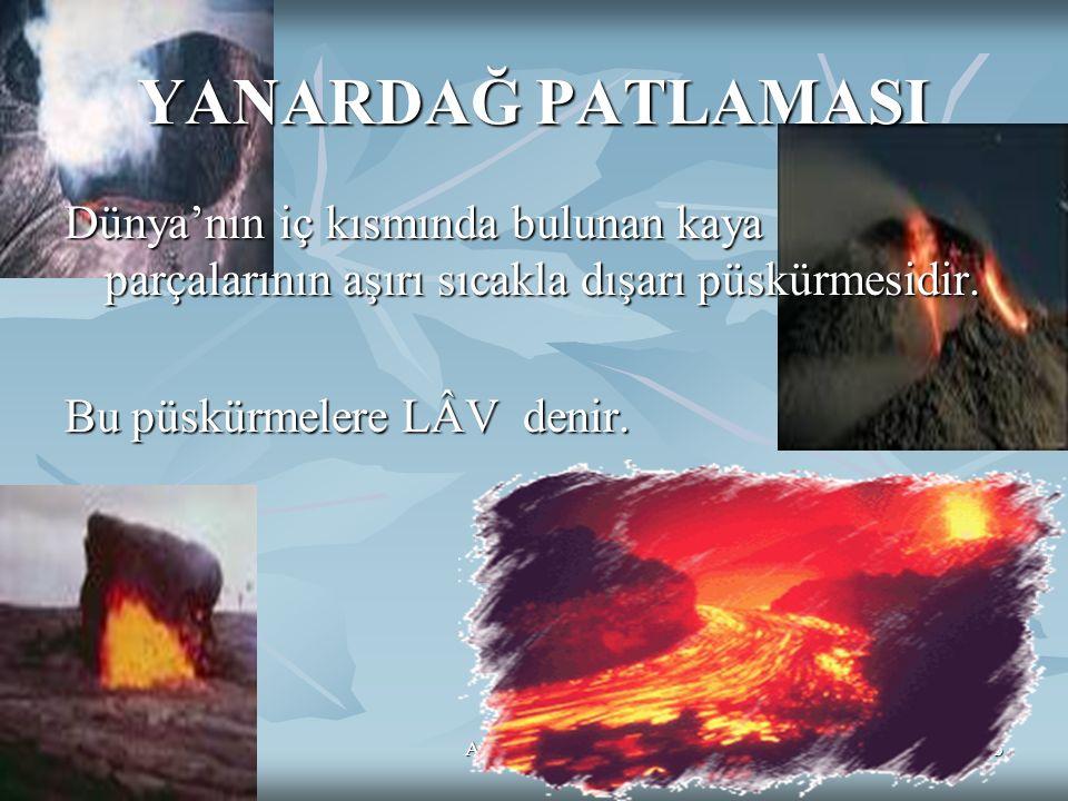 DOĞAL AFETLERAyten IŞILDAĞ33 YANARDAĞ PATLAMASI Dünya'nın iç kısmında bulunan kaya parçalarının aşırı sıcakla dışarı püskürmesidir. Bu püskürmelere LÂ