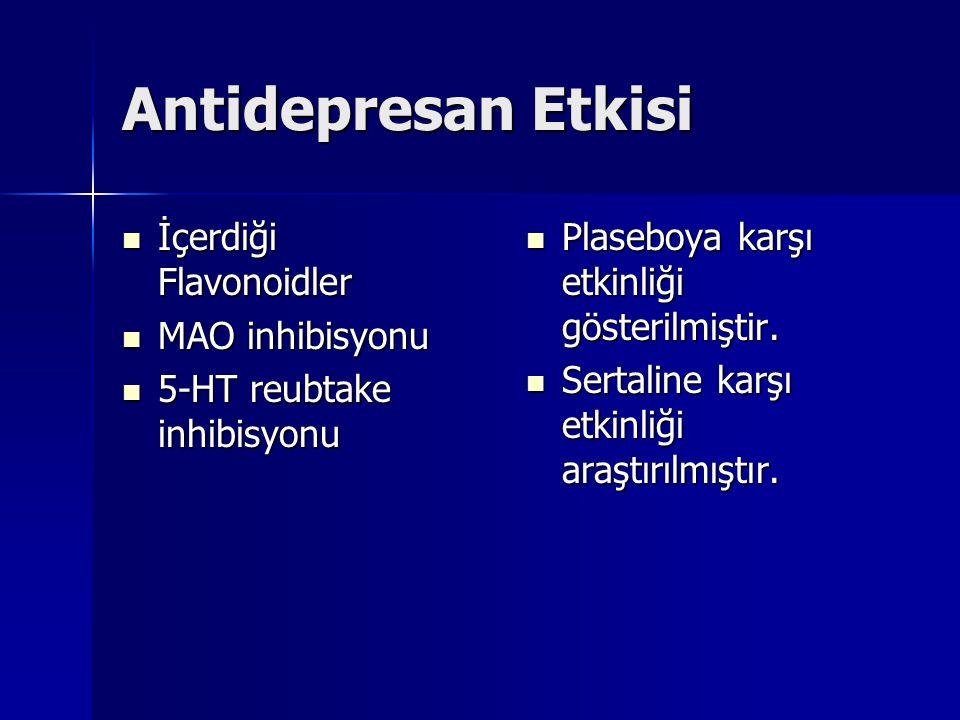 Antidepresan Etkisi İçerdiği Flavonoidler İçerdiği Flavonoidler MAO inhibisyonu MAO inhibisyonu 5-HT reubtake inhibisyonu 5-HT reubtake inhibisyonu Plaseboya karşı etkinliği gösterilmiştir.