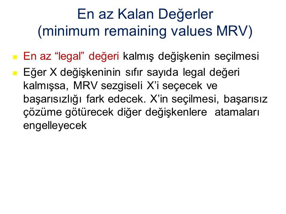 """En az Kalan Değerler (minimum remaining values MRV) En az """"legal"""" değeri kalmış değişkenin seçilmesi Eğer X değişkeninin sıfır sayıda legal değeri kal"""