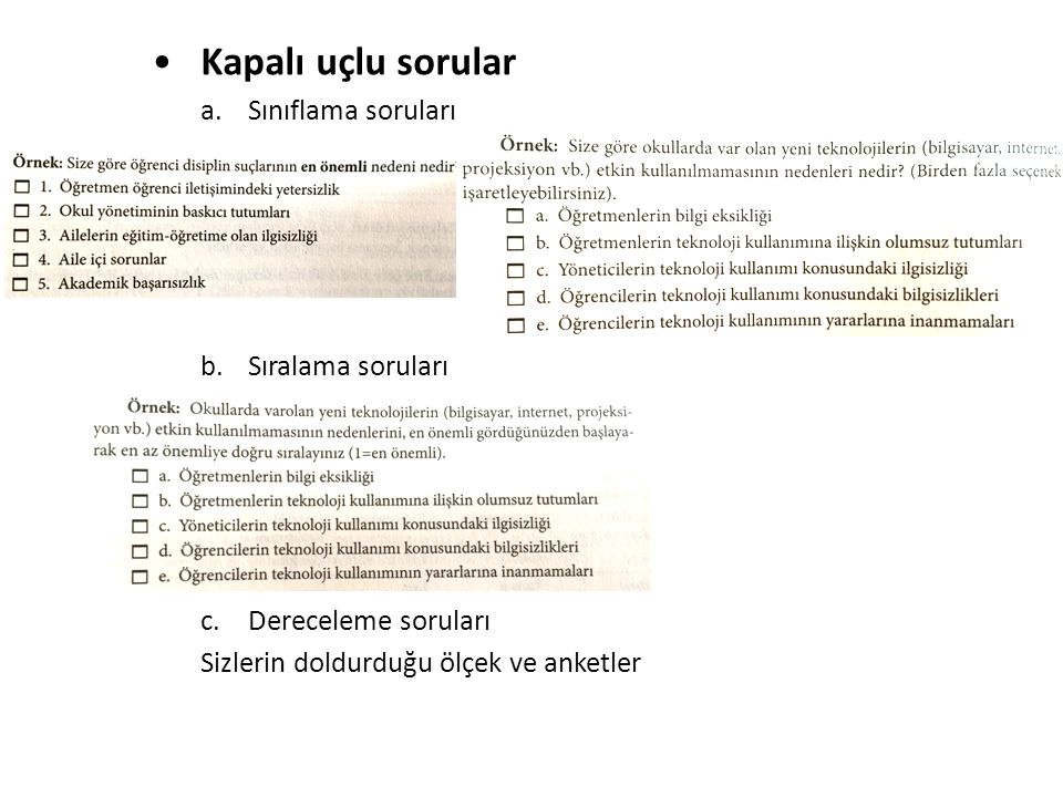 Kapalı uçlu sorular a.Sınıflama soruları b.Sıralama soruları c.Dereceleme soruları Sizlerin doldurduğu ölçek ve anketler
