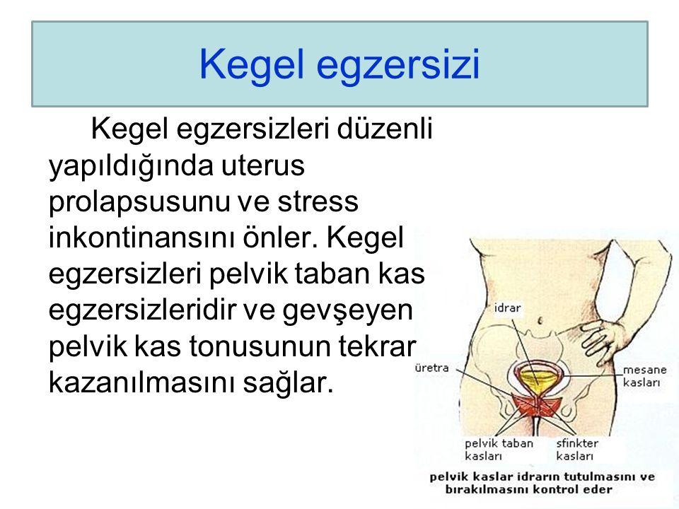 Kegel egzersizi Kegel egzersizleri düzenli yapıldığında uterus prolapsusunu ve stress inkontinansını önler. Kegel egzersizleri pelvik taban kas egzers