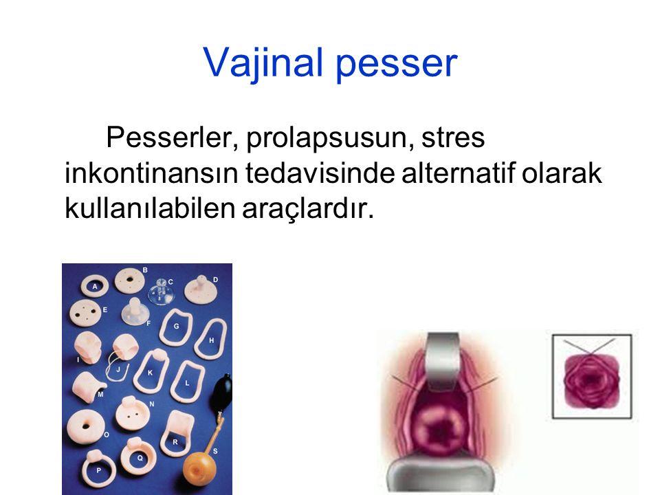 Vajinal pesser Pesserler, prolapsusun, stres inkontinansın tedavisinde alternatif olarak kullanılabilen araçlardır.