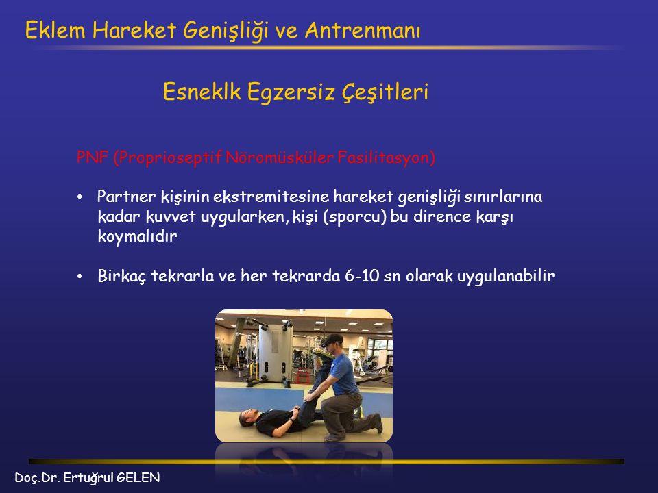 Doç.Dr. Ertuğrul GELEN Eklem Hareket Genişliği ve Antrenmanı PNF (Proprioseptif Nöromüsküler Fasilitasyon) Partner kişinin ekstremitesine hareket geni