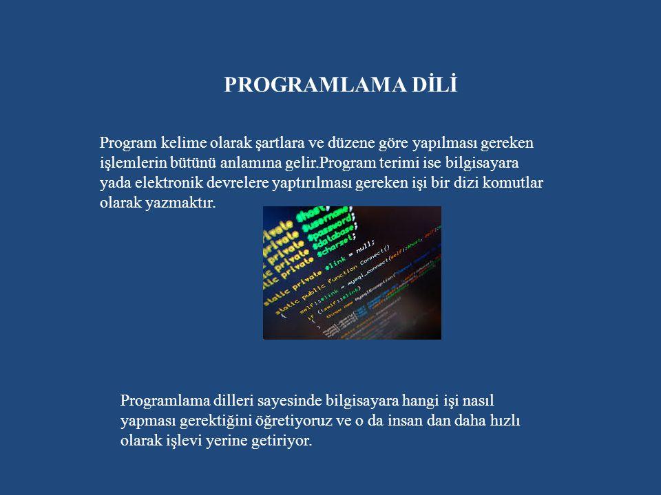 PROGRAMLAMA DİLİ Program kelime olarak şartlara ve düzene göre yapılması gereken işlemlerin bütünü anlamına gelir.Program terimi ise bilgisayara yada elektronik devrelere yaptırılması gereken işi bir dizi komutlar olarak yazmaktır.
