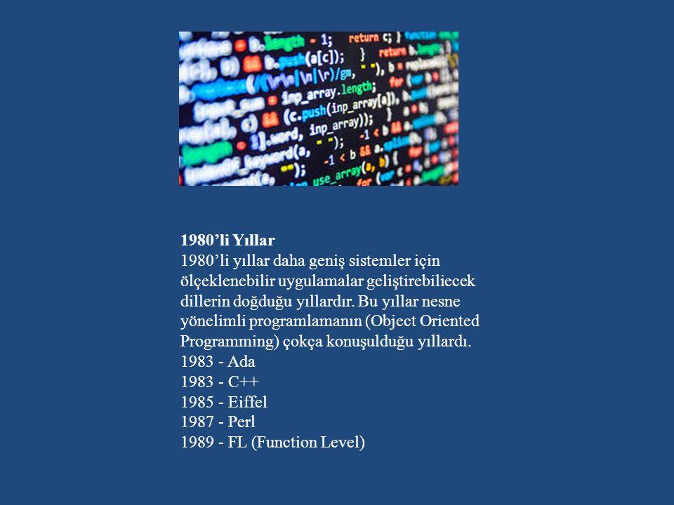 1980'li Yıllar 1980'li yıllar daha geniş sistemler için ölçeklenebilir uygulamalar geliştirebiliecek dillerin doğduğu yıllardır.