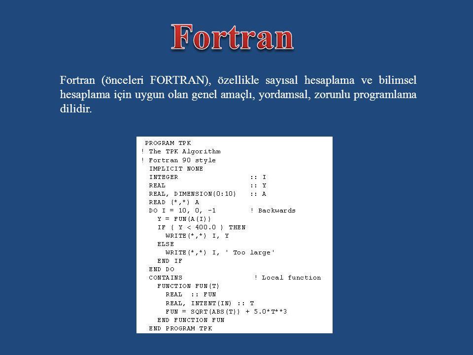 Fortran (önceleri FORTRAN), özellikle sayısal hesaplama ve bilimsel hesaplama için uygun olan genel amaçlı, yordamsal, zorunlu programlama dilidir.