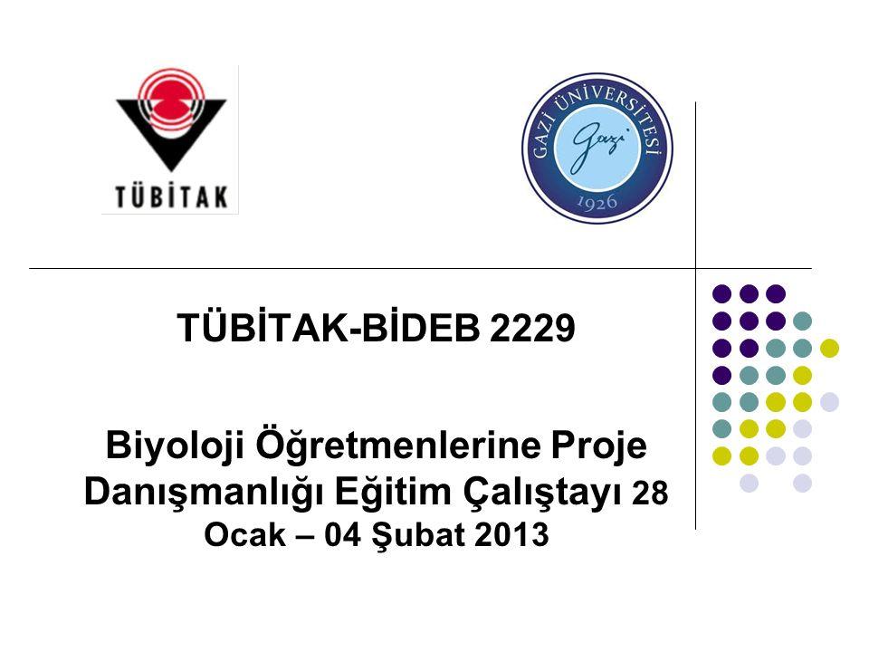 TÜBİTAK-BİDEB 2229 Biyoloji Öğretmenlerine Proje Danışmanlığı Eğitim Çalıştayı 28 Ocak – 04 Şubat 2013