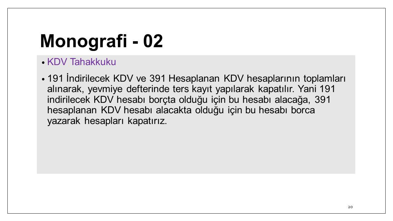 Monografi - 02 KDV Tahakkuku 191 İndirilecek KDV ve 391 Hesaplanan KDV hesaplarının toplamları alınarak, yevmiye defterinde ters kayıt yapılarak kapatılır.
