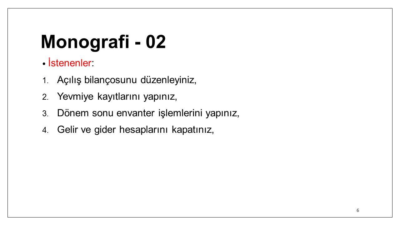 Monografi - 02 İstenenler: 1.Açılış bilançosunu düzenleyiniz, 2.