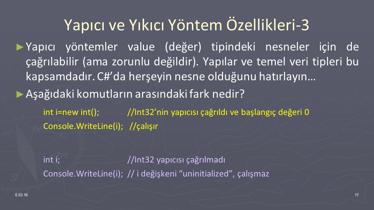 Yapıcı ve Yıkıcı Yöntem Özellikleri-3 ► Yapıcı yöntemler value (değer) tipindeki nesneler için de çağrılabilir (ama zorunlu değildir). Yapılar ve teme