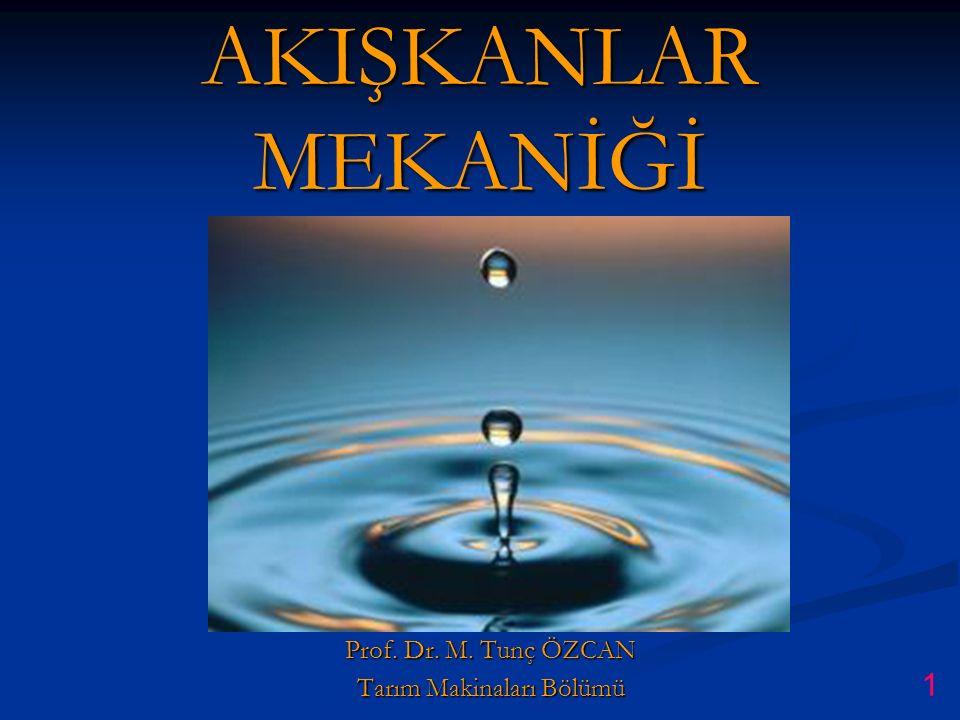 AKIŞKANLAR MEKANİĞİ Prof. Dr. M. Tunç ÖZCAN Tarım Makinaları Bölümü 1