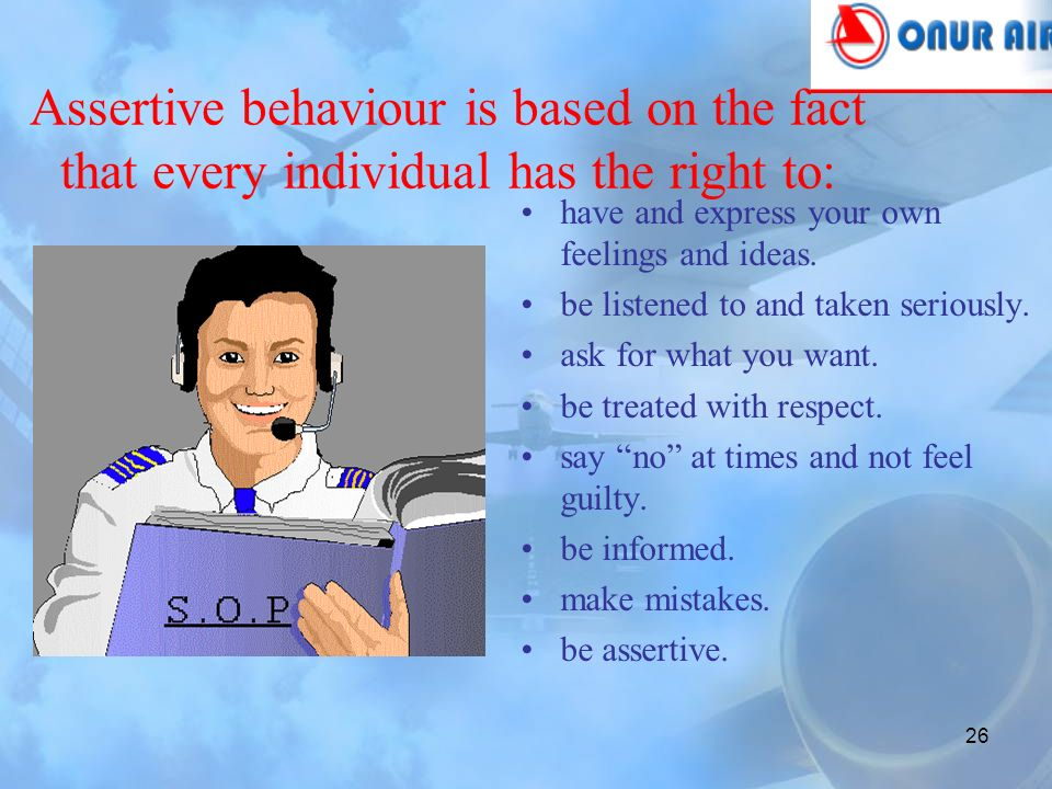 25 Assertive Behaviour (katılımcı) Genuine, complete, polite and direct communication of ideas, wants and needs.