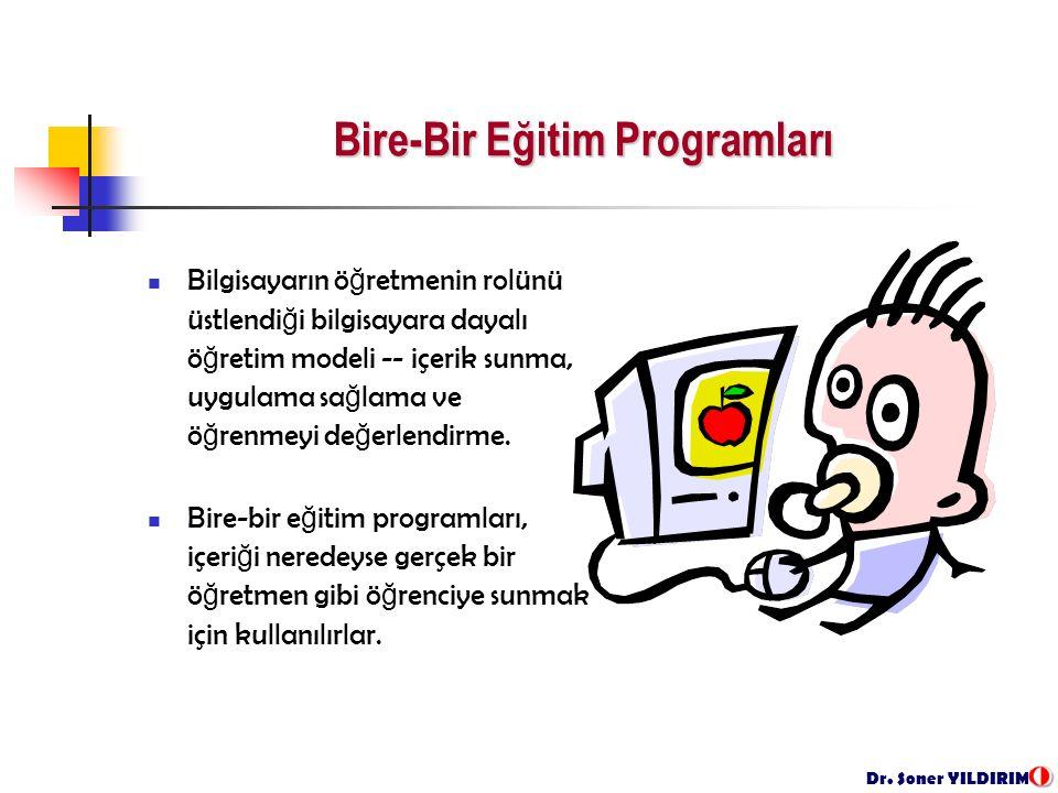 Dr. Soner YILDIRIM Bire-Bir Eğitim Programları Bilgisayarın ö ğ retmenin rolünü üstlendi ğ i bilgisayara dayalı ö ğ retim modeli -- içerik sunma, uygu